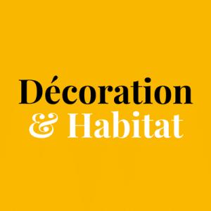 Décoration & Habitat